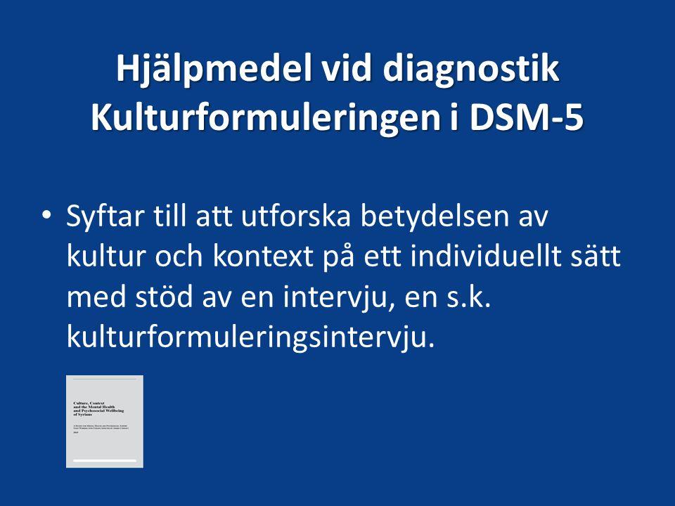 Hjälpmedel vid diagnostik Kulturformuleringen i DSM-5 Syftar till att utforska betydelsen av kultur och kontext på ett individuellt sätt med stöd av e