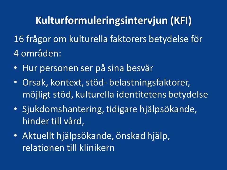 Kulturformuleringsintervjun (KFI) 16 frågor om kulturella faktorers betydelse för 4 områden: Hur personen ser på sina besvär Orsak, kontext, stöd- bel