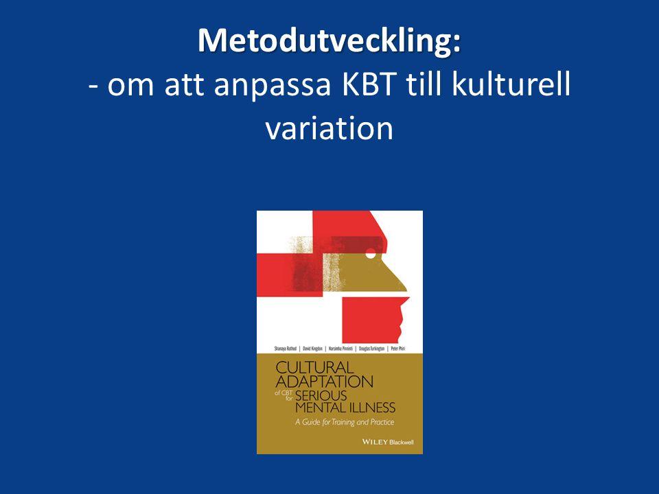 Metodutveckling: Metodutveckling: - om att anpassa KBT till kulturell variation