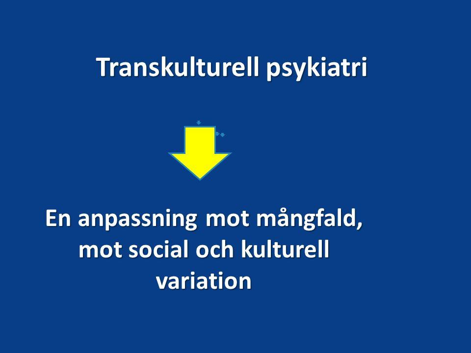 Transkulturell psykiatri En anpassning mot mångfald, mot social och kulturell variation