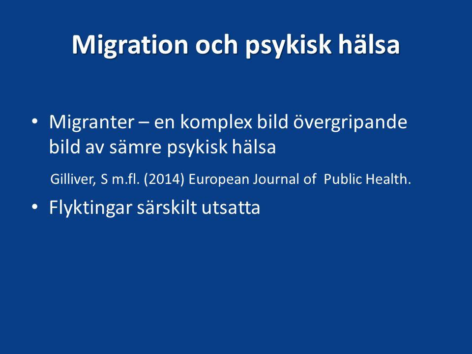 Migration och psykisk hälsa Migranter – en komplex bild övergripande bild av sämre psykisk hälsa Gilliver, S m.fl. (2014) European Journal of Public H