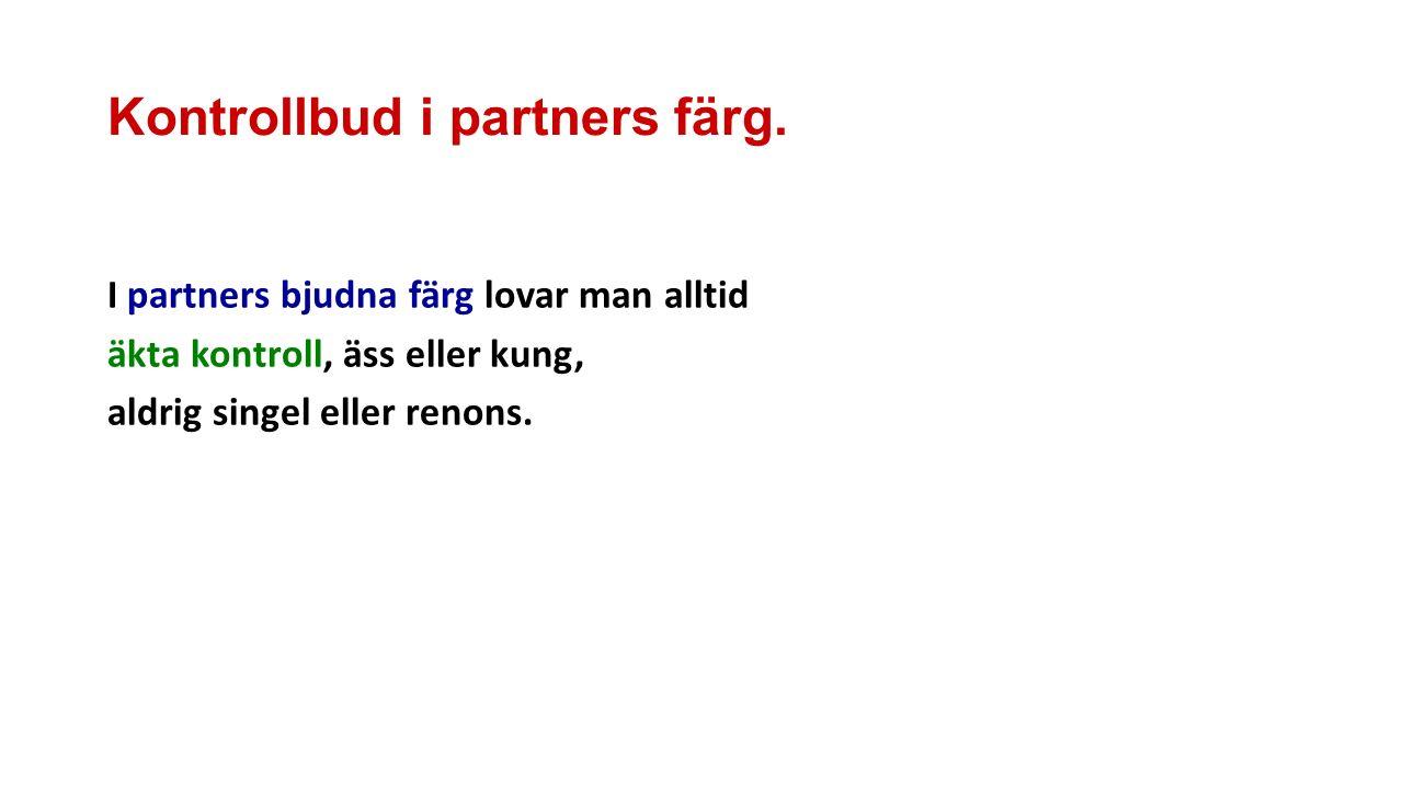 Kontrollbud i partners färg. I partners bjudna färg lovar man alltid äkta kontroll, äss eller kung, aldrig singel eller renons.