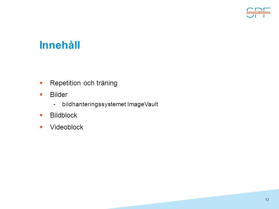 13 Innehåll  Repetition och träning  Bilder bildhanteringssystemet ImageVault  Bildblock  Videoblock