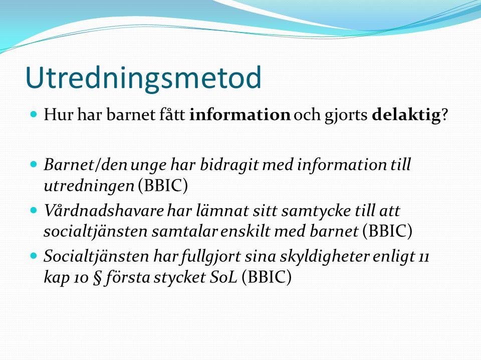 Utredningsmetod Hur har barnet fått information och gjorts delaktig? Barnet/den unge har bidragit med information till utredningen (BBIC) Vårdnadshava