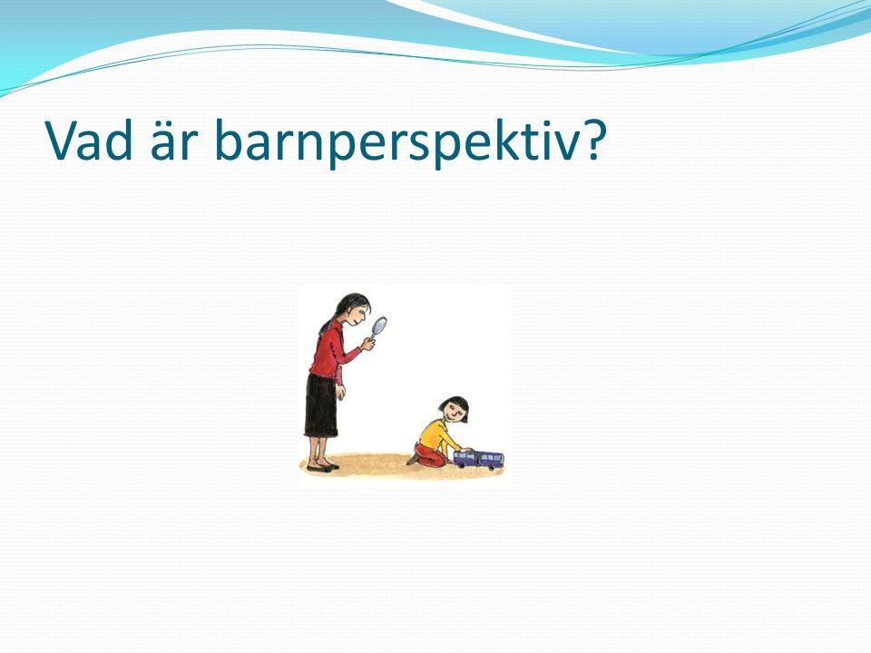 Vuxnas barnperspektiv Den kunskap om barn som vuxna utgår från när de avser göra något utifrån barnets bästa.