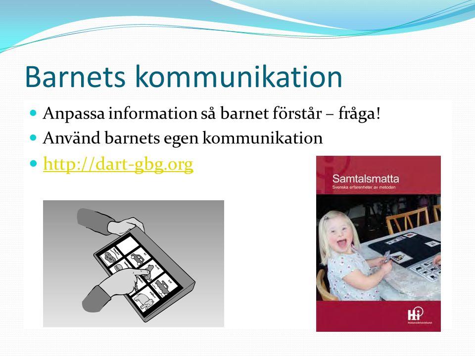 Barnets kommunikation Anpassa information så barnet förstår – fråga! Använd barnets egen kommunikation http://dart-gbg.org