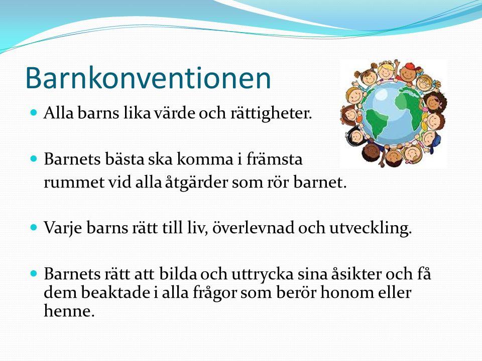 Barnkonventionen Alla barns lika värde och rättigheter. Barnets bästa ska komma i främsta rummet vid alla åtgärder som rör barnet. Varje barns rätt ti