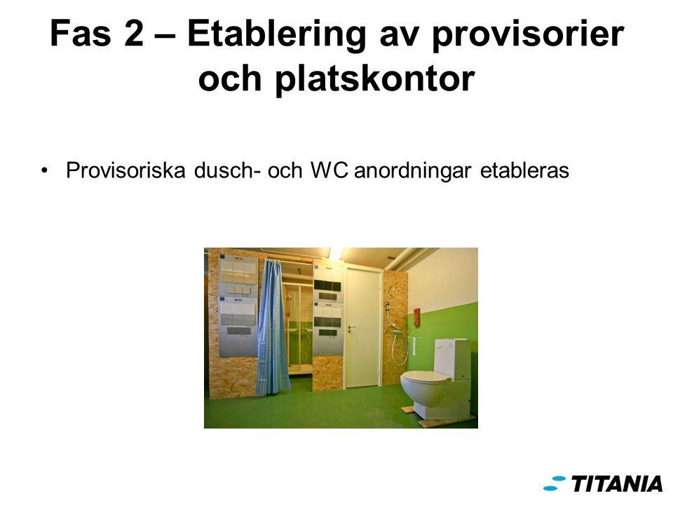 Fas 2 – Etablering av provisorier och platskontor Provisoriska dusch- och WC anordningar etableras