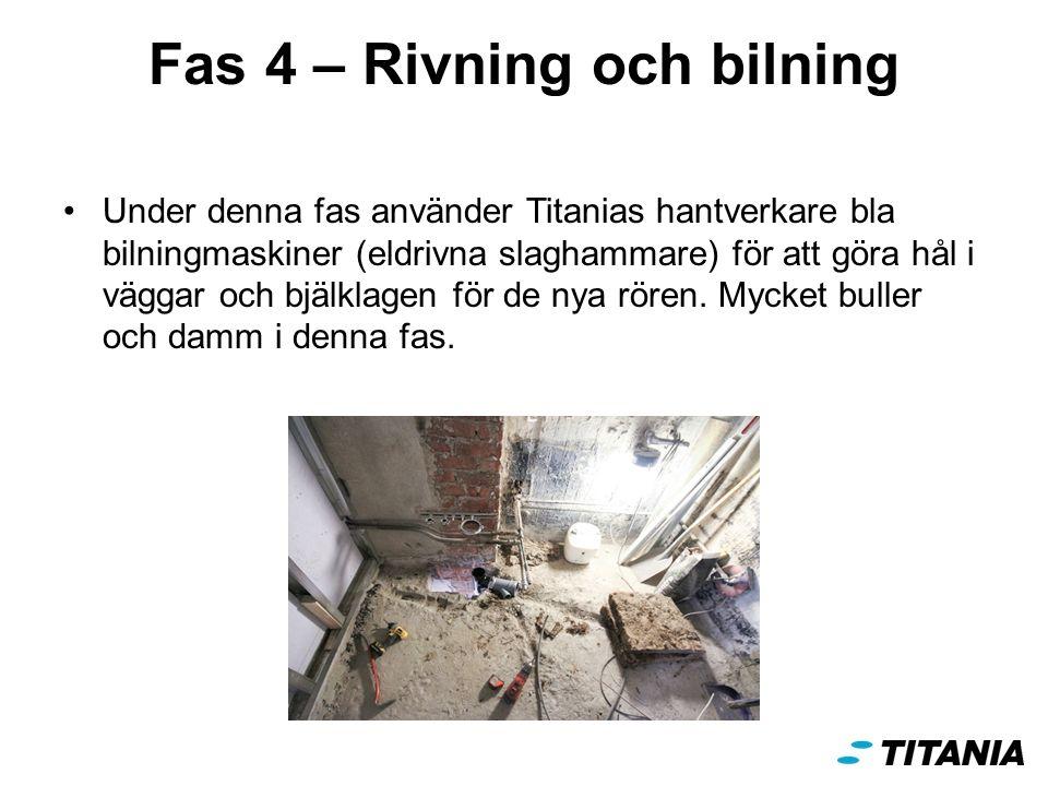 Fas 4 – Rivning och bilning Under denna fas använder Titanias hantverkare bla bilningmaskiner (eldrivna slaghammare) för att göra hål i väggar och bjälklagen för de nya rören.