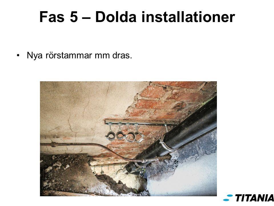 Fas 5 – Dolda installationer Nya rörstammar mm dras.