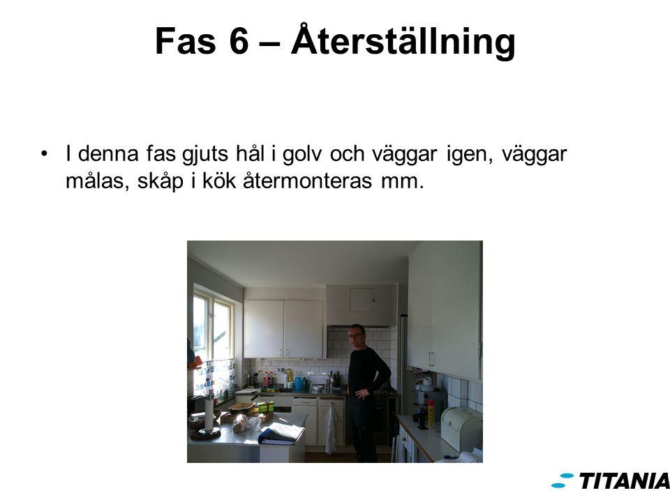 Fas 6 – Återställning I denna fas gjuts hål i golv och väggar igen, väggar målas, skåp i kök återmonteras mm.