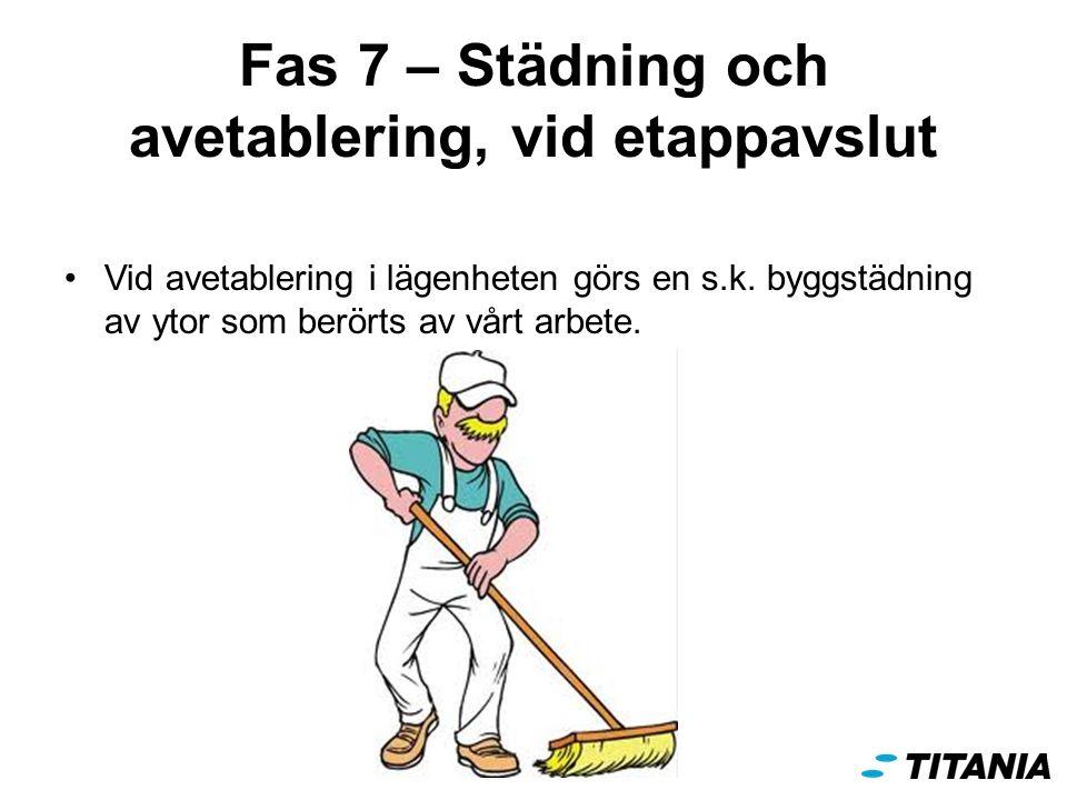Fas 7 – Städning och avetablering, vid etappavslut Vid avetablering i lägenheten görs en s.k.