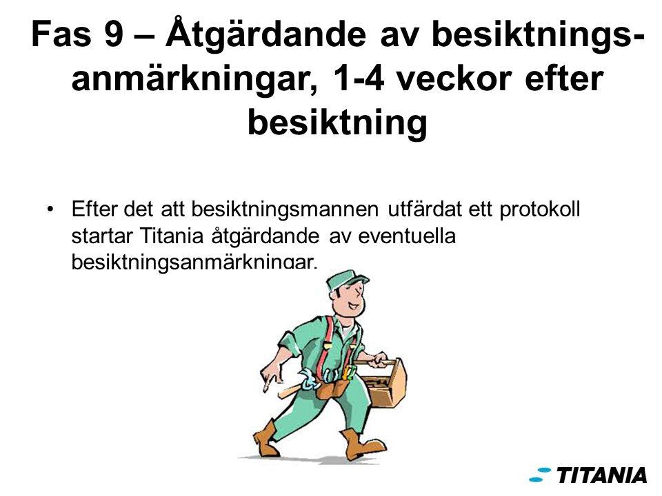 Fas 9 – Åtgärdande av besiktnings- anmärkningar, 1-4 veckor efter besiktning Efter det att besiktningsmannen utfärdat ett protokoll startar Titania åtgärdande av eventuella besiktningsanmärkningar.