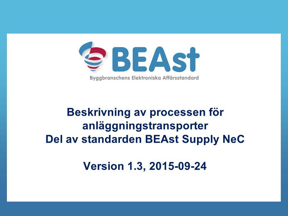 Beskrivning av processen för anläggningstransporter Del av standarden BEAst Supply NeC Version 1.3, 2015-09-24