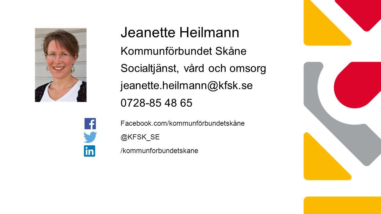 Jeanette Heilmann Kommunförbundet Skåne Socialtjänst, vård och omsorg jeanette.heilmann@kfsk.se 0728-85 48 65 @KFSK_SE /kommunforbundetskane Facebook.