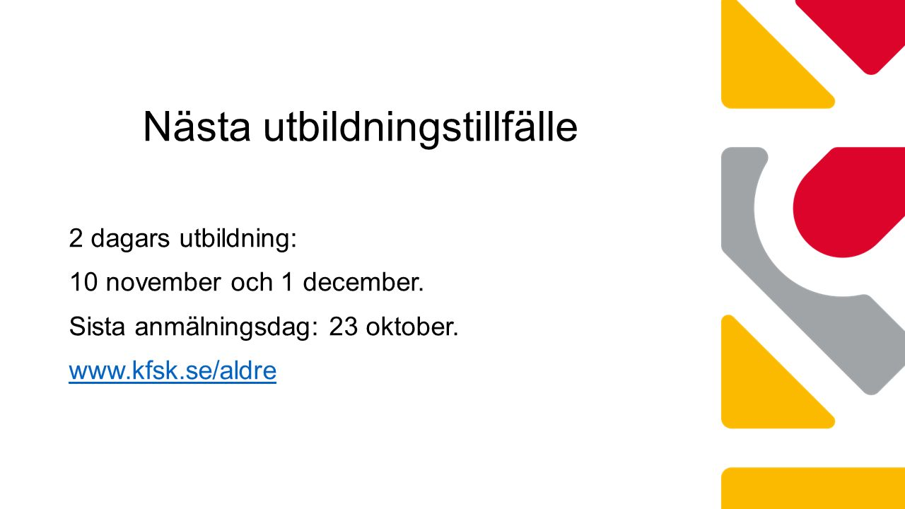 2 dagars utbildning: 10 november och 1 december. Sista anmälningsdag: 23 oktober. www.kfsk.se/aldre Nästa utbildningstillfälle