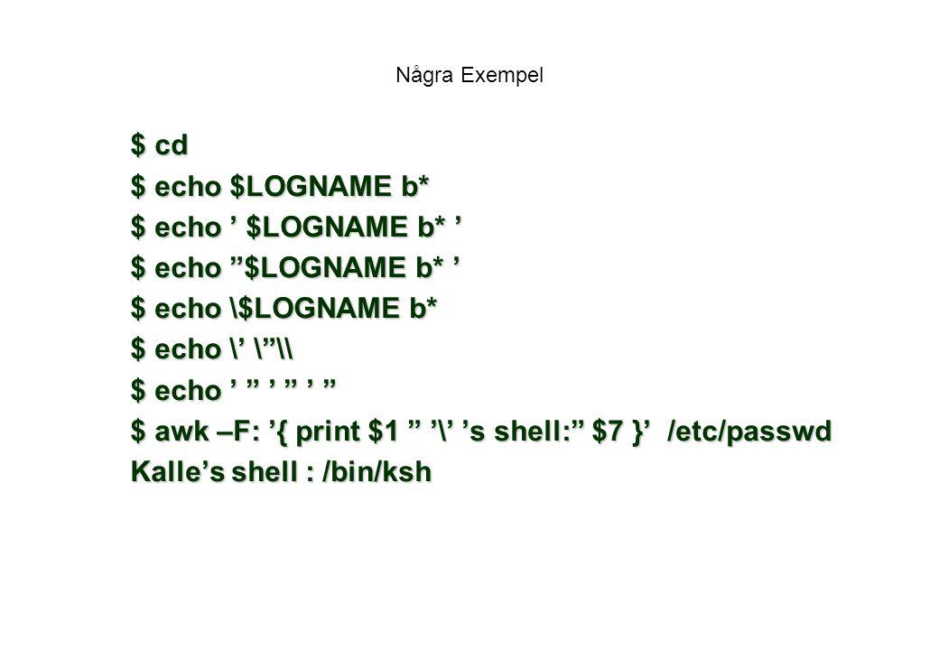 Några Exempel $ cd $ echo $LOGNAME b* $ echo ' $LOGNAME b* ' $ echo $LOGNAME b* ' $ echo \$LOGNAME b* $ echo \' \ \\ $ echo ' ' ' $ awk –F: '{ print $1 '\' 's shell: $7 }' /etc/passwd Kalle's shell : /bin/ksh