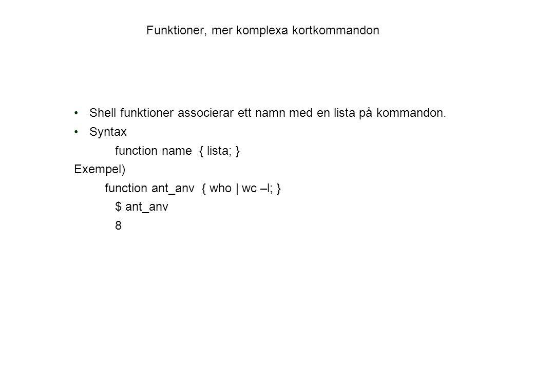 Funktioner, mer komplexa kortkommandon Shell funktioner associerar ett namn med en lista på kommandon.