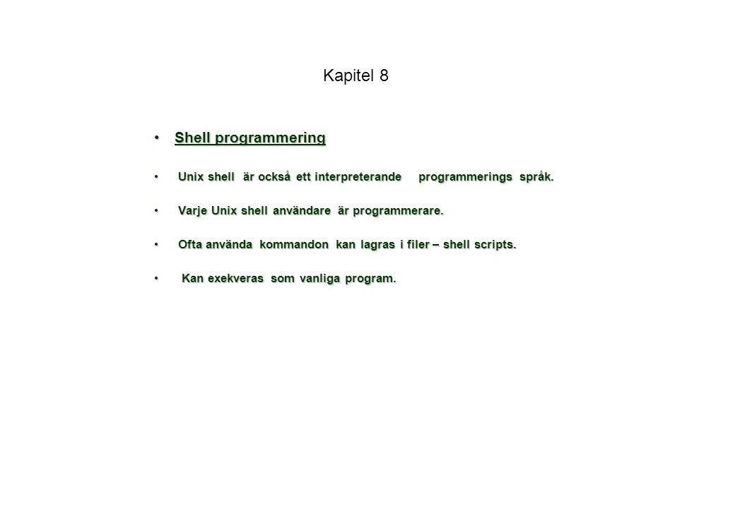 Kapitel 8 Shell programmeringShell programmering Unix shell är också ett interpreterande programmerings språk.