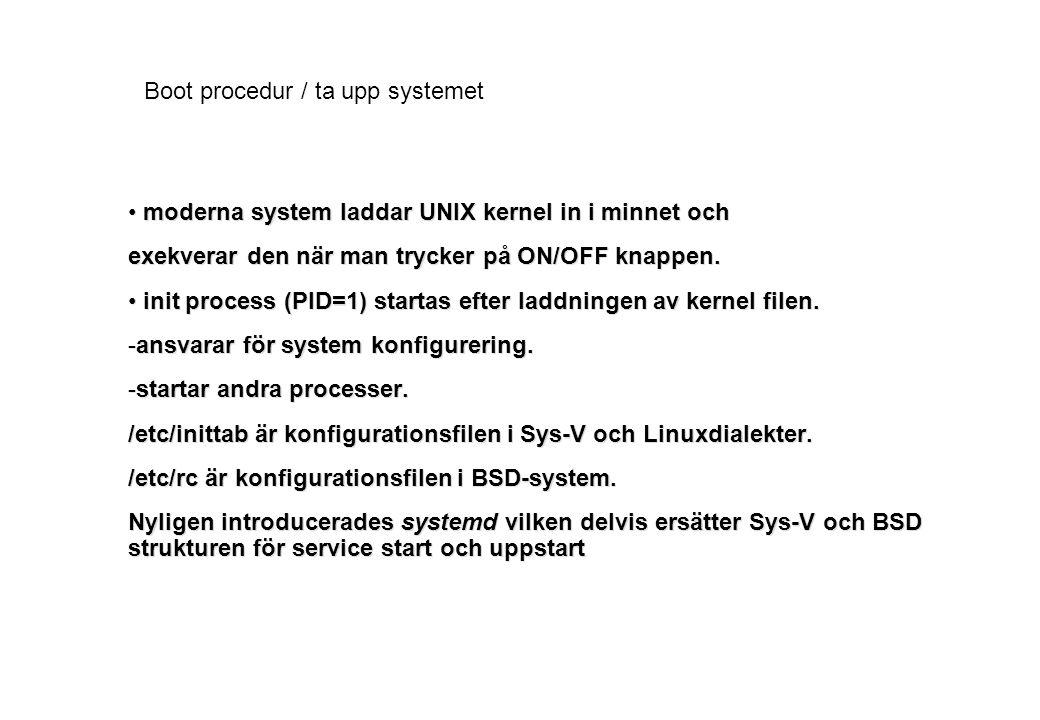 Boot procedur / ta upp systemet moderna system laddar UNIX kernel in i minnet och moderna system laddar UNIX kernel in i minnet och exekverar den när man trycker på ON/OFF knappen.