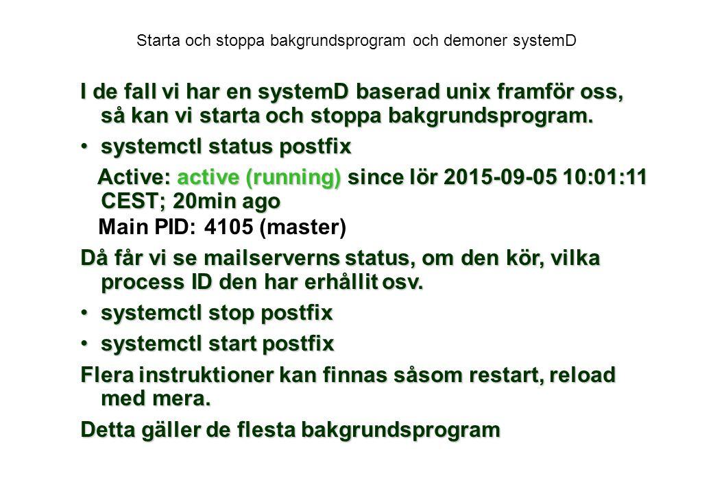 Starta och stoppa bakgrundsprogram och demoner systemD I de fall vi har en systemD baserad unix framför oss, så kan vi starta och stoppa bakgrundsprogram.