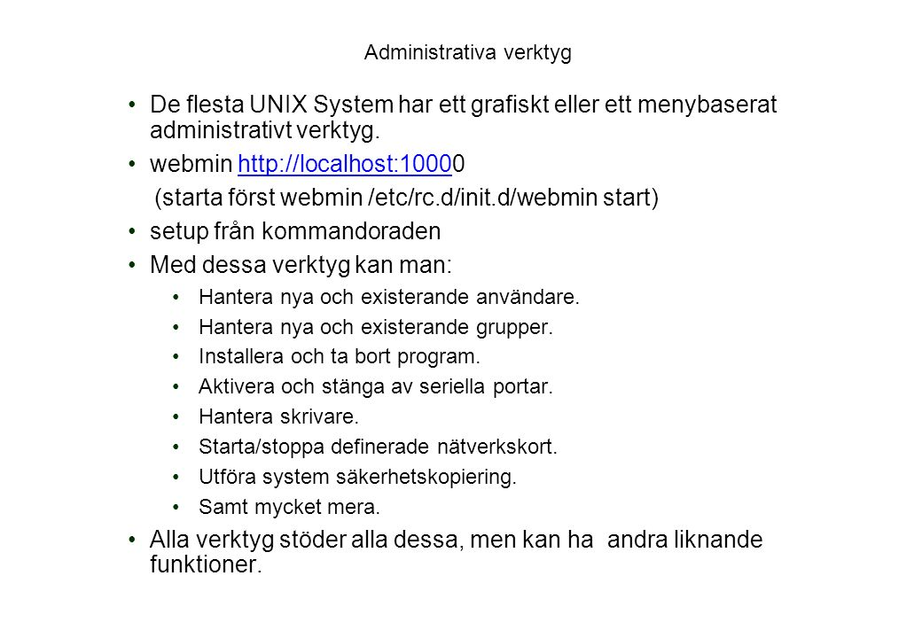 Administrativa verktyg De flesta UNIX System har ett grafiskt eller ett menybaserat administrativt verktyg.