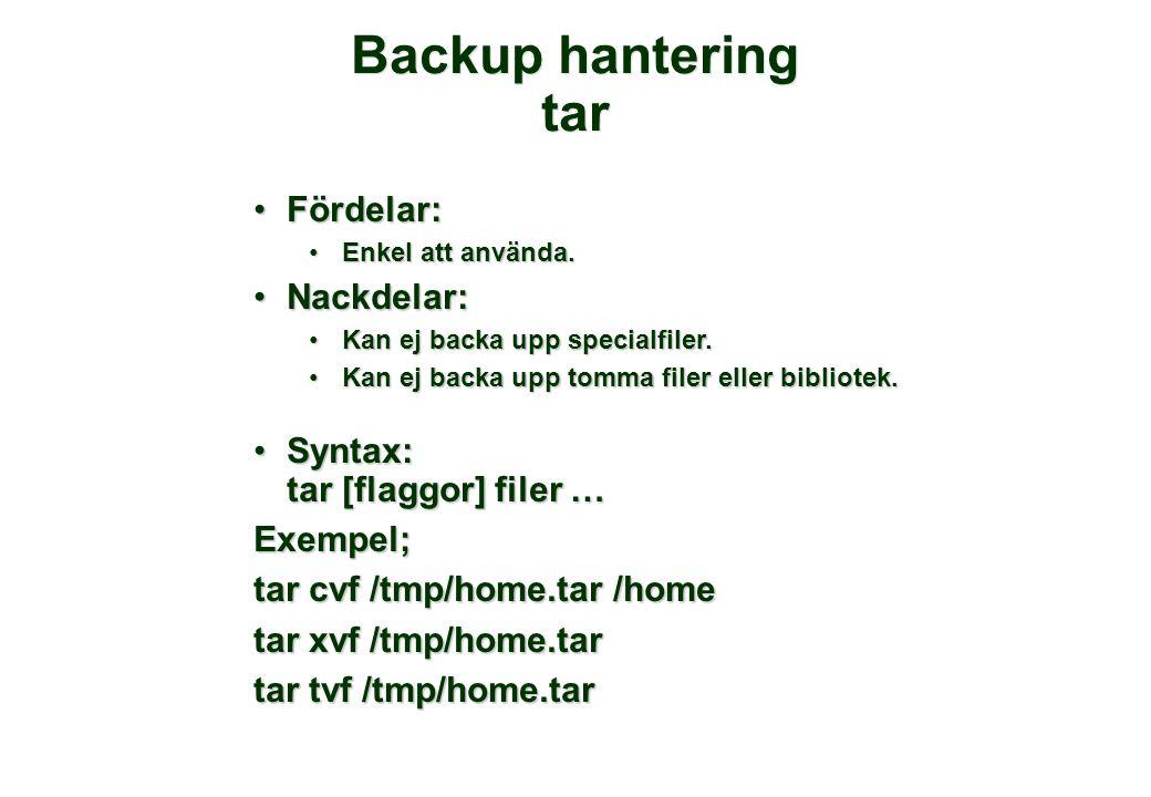 Backup hantering tar Fördelar:Fördelar: Enkel att använda.Enkel att använda.
