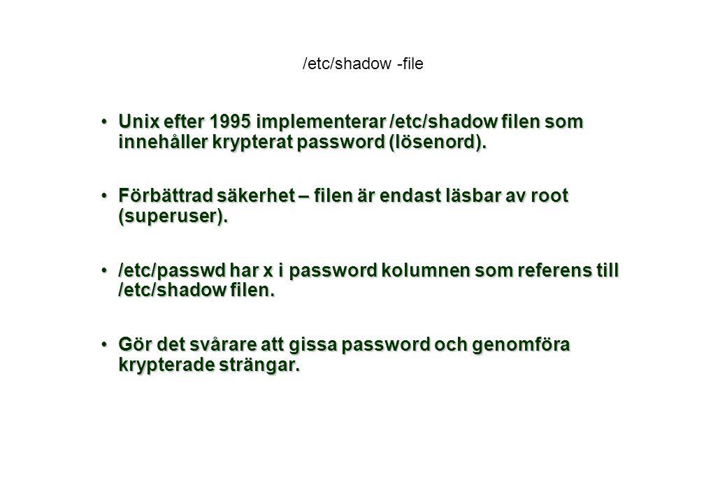 /etc/shadow -file Unix efter 1995 implementerar /etc/shadow filen som innehåller krypterat password (lösenord).Unix efter 1995 implementerar /etc/shadow filen som innehåller krypterat password (lösenord).
