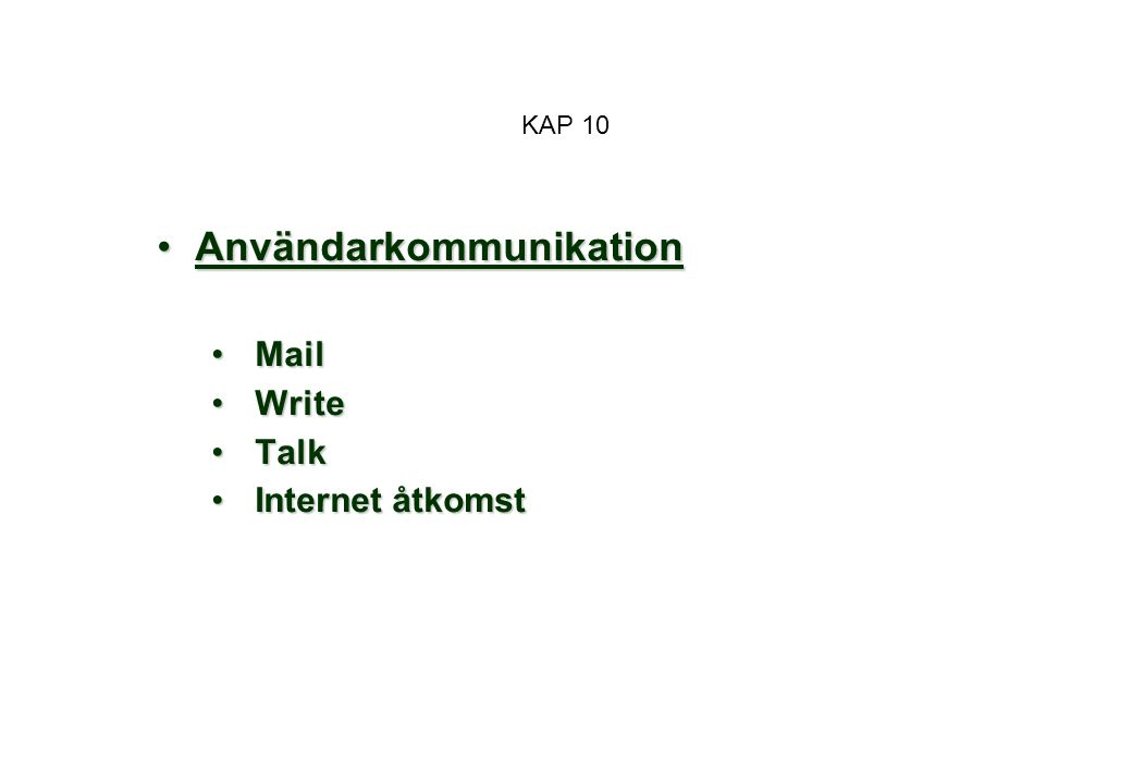 KAP 10 AnvändarkommunikationAnvändarkommunikation MailMail WriteWrite TalkTalk Internet åtkomstInternet åtkomst