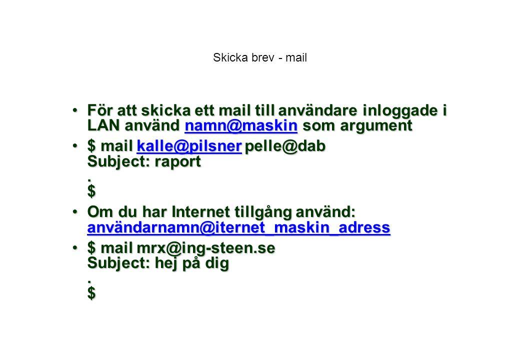 Skicka brev - mail För att skicka ett mail till användare inloggade i LAN använd namn@maskin som argumentFör att skicka ett mail till användare inloggade i LAN använd namn@maskin som argumentnamn@maskin $ mail kalle@pilsner pelle@dab Subject: raport.