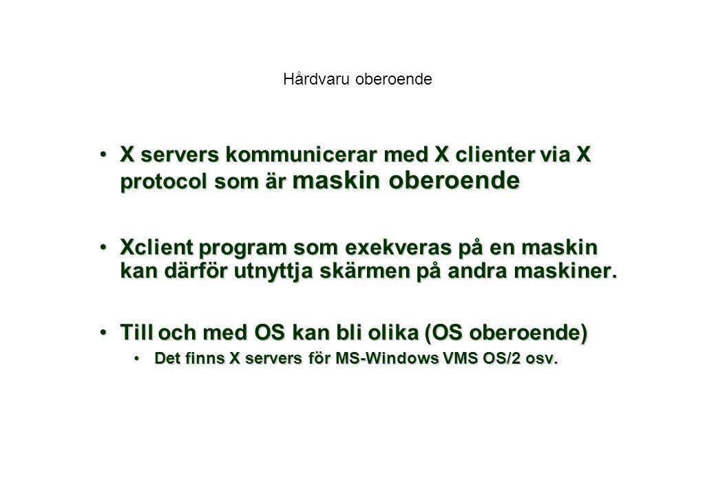 Hårdvaru oberoende X servers kommunicerar med X clienter via X protocol som är maskin oberoendeX servers kommunicerar med X clienter via X protocol som är maskin oberoende Xclient program som exekveras på en maskin kan därför utnyttja skärmen på andra maskiner.Xclient program som exekveras på en maskin kan därför utnyttja skärmen på andra maskiner.