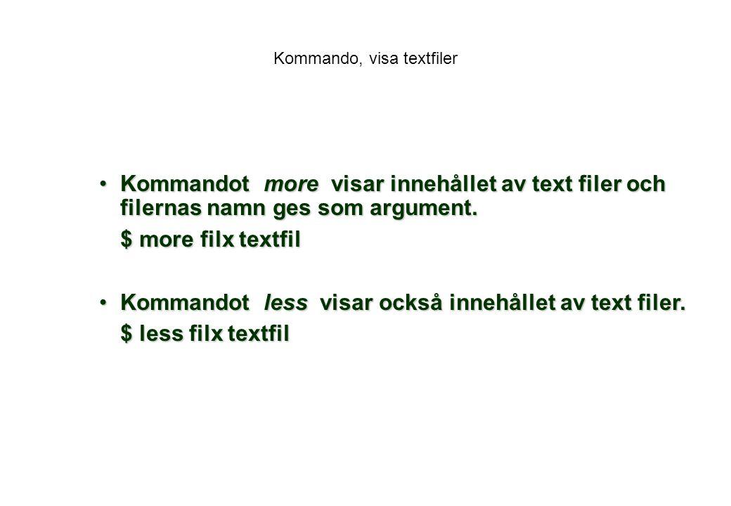 Kommando, visa textfiler Kommandot more visar innehållet av text filer och filernas namn ges som argument.Kommandot more visar innehållet av text filer och filernas namn ges som argument.