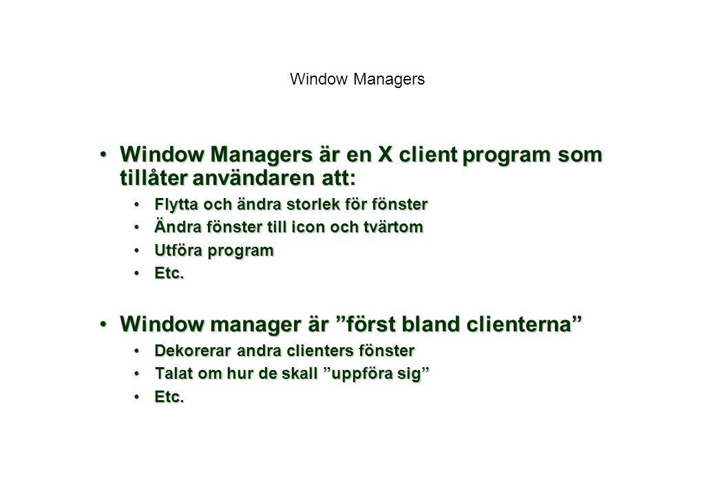Window Managers Window Managers är en X client program som tillåter användaren att:Window Managers är en X client program som tillåter användaren att: Flytta och ändra storlek för fönsterFlytta och ändra storlek för fönster Ändra fönster till icon och tvärtomÄndra fönster till icon och tvärtom Utföra programUtföra program Etc.Etc.