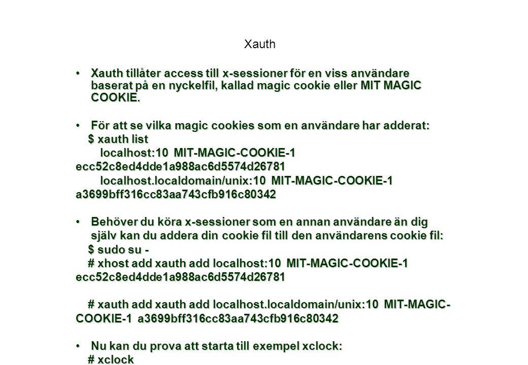 Xauth Xauth tillåter access till x-sessioner för en viss användare baserat på en nyckelfil, kallad magic cookie eller MIT MAGIC COOKIE.Xauth tillåter access till x-sessioner för en viss användare baserat på en nyckelfil, kallad magic cookie eller MIT MAGIC COOKIE.