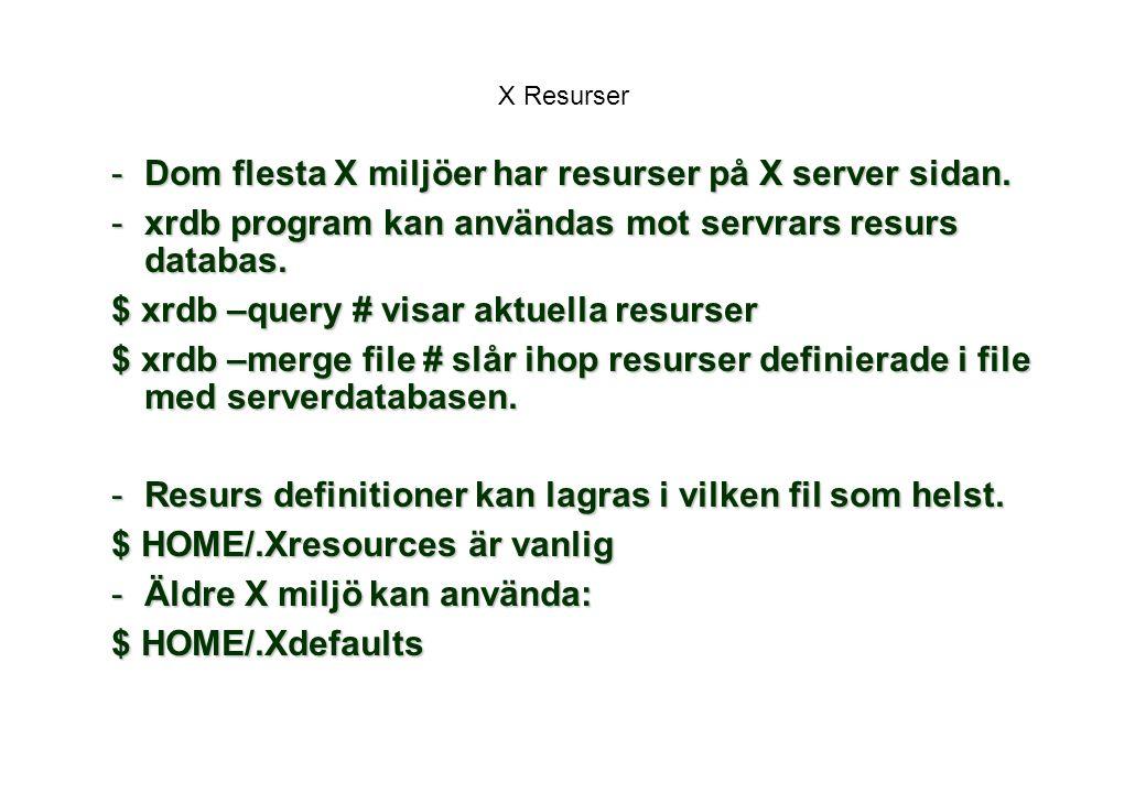 X Resurser -Dom flesta X miljöer har resurser på X server sidan.