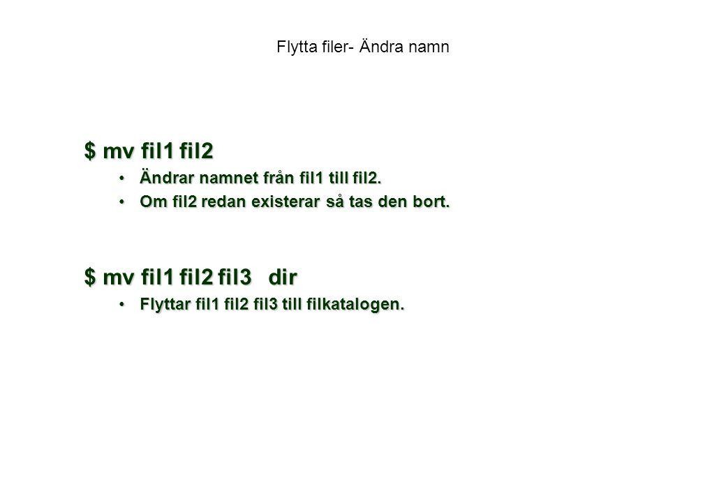 Flytta filer- Ändra namn $ mv fil1 fil2 Ändrar namnet från fil1 till fil2.Ändrar namnet från fil1 till fil2.