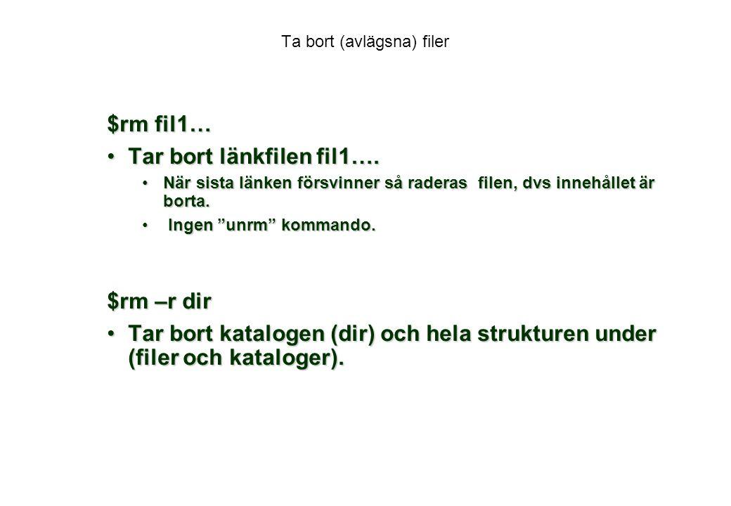 Ta bort (avlägsna) filer $rm fil1… Tar bort länkfilen fil1….Tar bort länkfilen fil1….