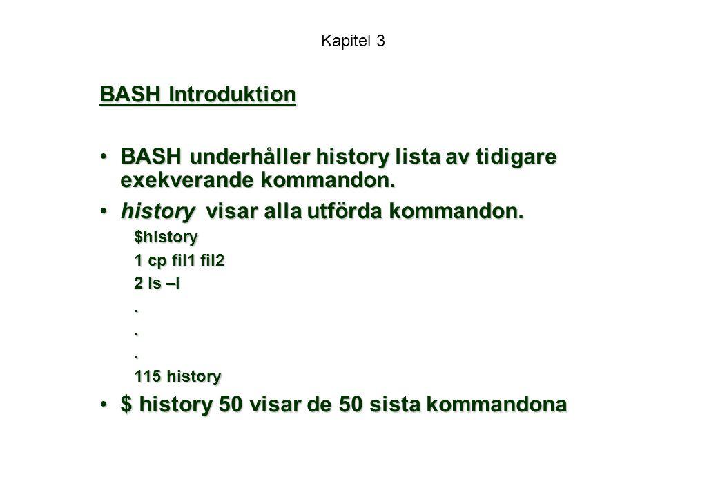 Kapitel 3 BASH Introduktion BASH underhåller history lista av tidigare exekverande kommandon.BASH underhåller history lista av tidigare exekverande kommandon.