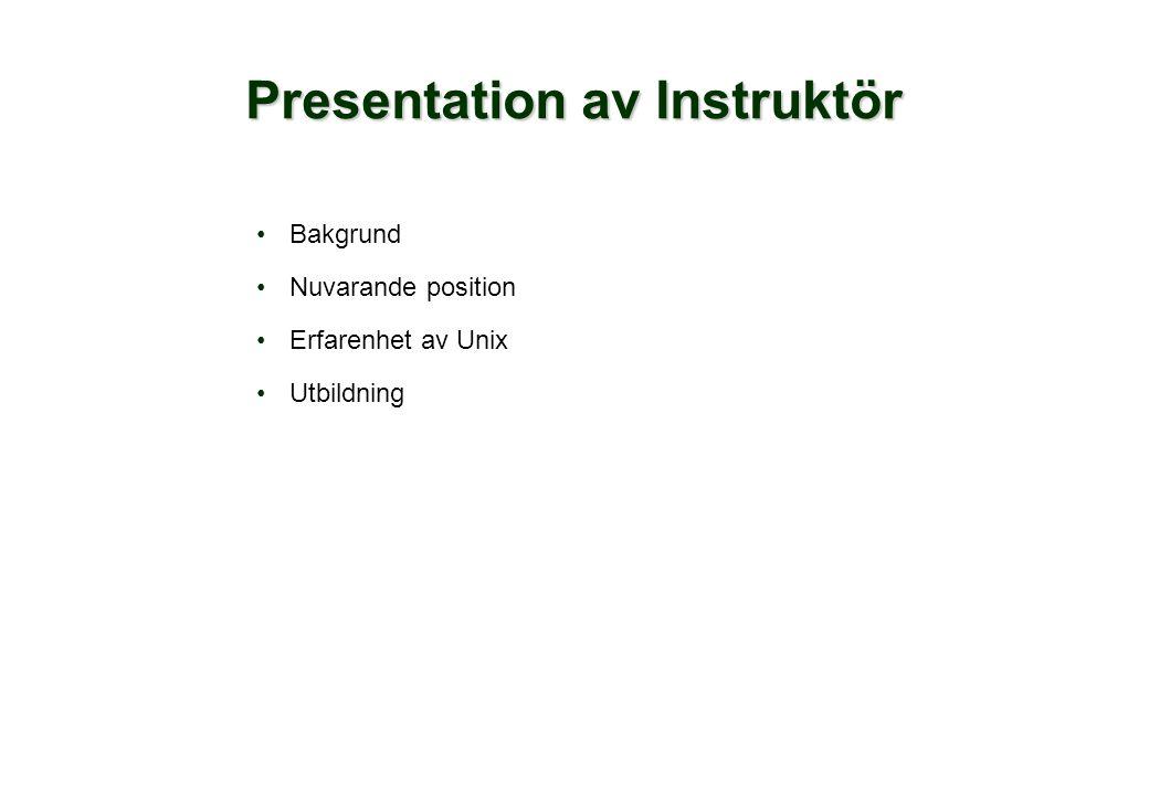 Deltagarpresentation Namn Vad gör ditt företag Nuvarande position (arbetsuppgifter) Erfarenhet av UNIX eller andra operativsystem Kommande Unix projekt Förväntningar