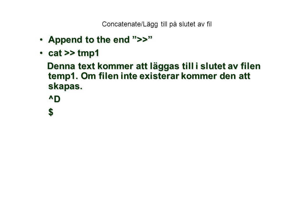 Concatenate/Lägg till på slutet av fil Append to the end >> Append to the end >> cat >> tmp1cat >> tmp1 Denna text kommer att läggas till i slutet av filen temp1.