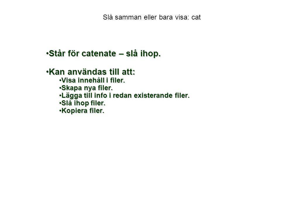 Slå samman eller bara visa: cat Står för catenate – slå ihop.Står för catenate – slå ihop.