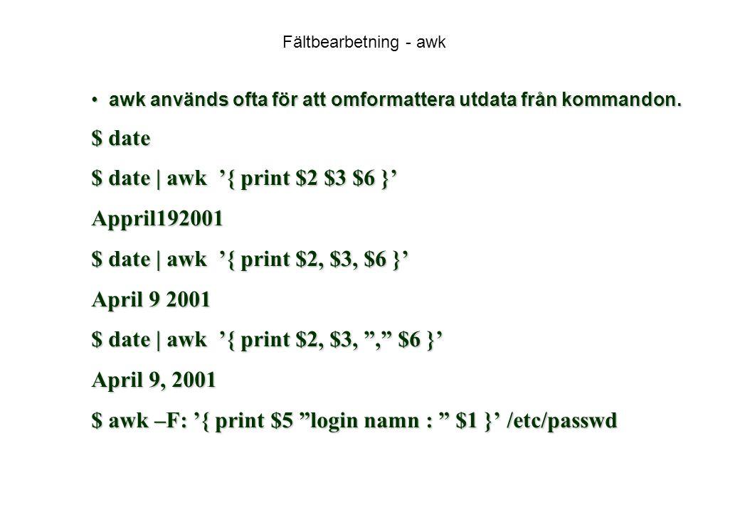 Fältbearbetning - awk awk används ofta för att omformattera utdata från kommandon.awk används ofta för att omformattera utdata från kommandon.