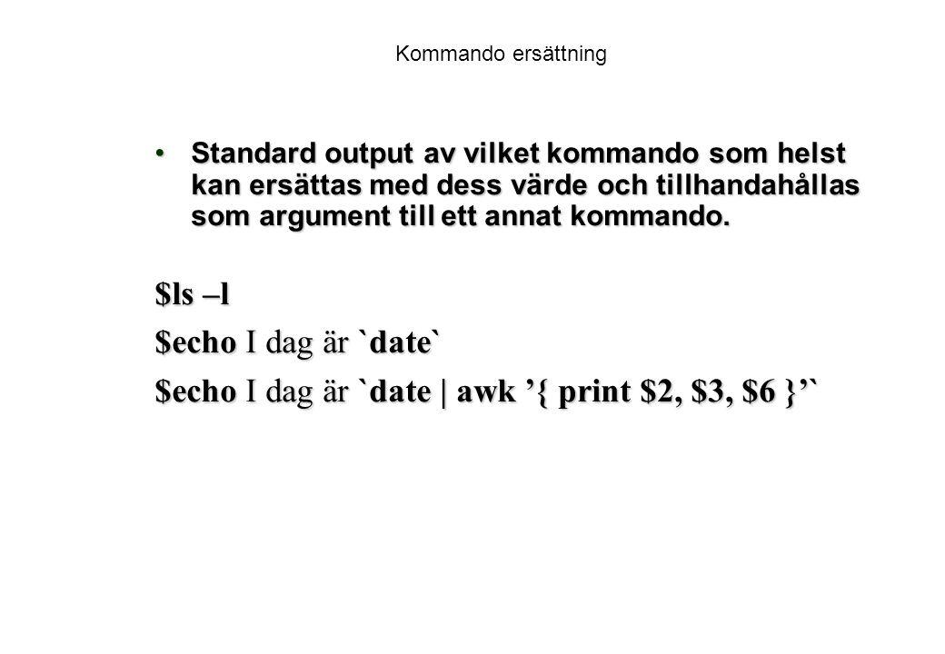 Kommando ersättning Standard output av vilket kommando som helst kan ersättas med dess värde och tillhandahållas som argument till ett annat kommando.Standard output av vilket kommando som helst kan ersättas med dess värde och tillhandahållas som argument till ett annat kommando.