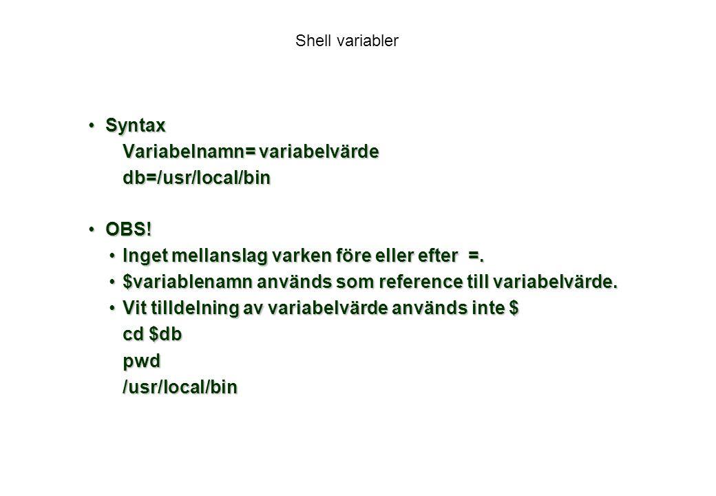 Shell variabler SyntaxSyntax Variabelnamn= variabelvärde db=/usr/local/bin OBS!OBS.