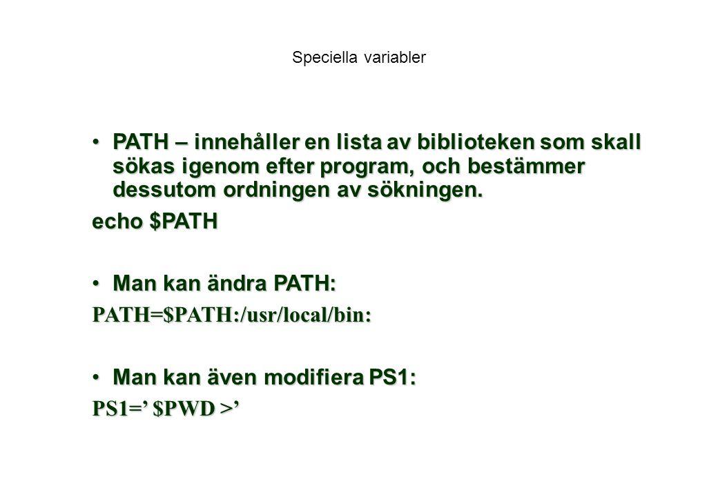 Speciella variabler PATH – innehåller en lista av biblioteken som skall sökas igenom efter program, och bestämmer dessutom ordningen av sökningen.PATH – innehåller en lista av biblioteken som skall sökas igenom efter program, och bestämmer dessutom ordningen av sökningen.