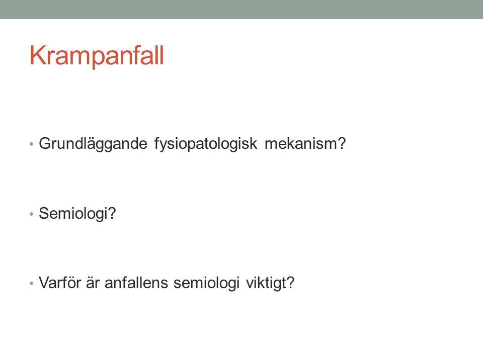 Krampanfall Grundläggande fysiopatologisk mekanism? Semiologi? Varför är anfallens semiologi viktigt?
