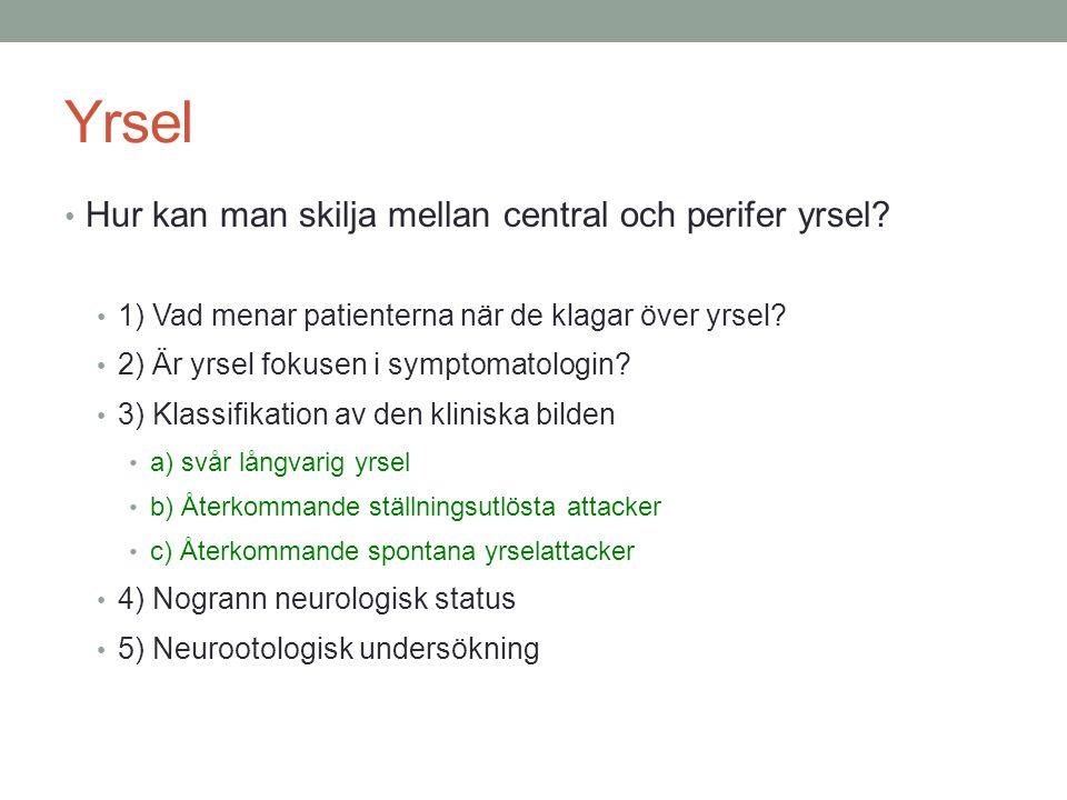 Yrsel Hur kan man skilja mellan central och perifer yrsel? 1) Vad menar patienterna när de klagar över yrsel? 2) Är yrsel fokusen i symptomatologin? 3