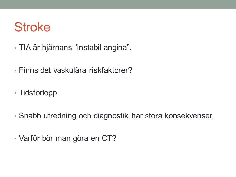 """Stroke TIA är hjärnans """"instabil angina"""". Finns det vaskulära riskfaktorer? Tidsförlopp Snabb utredning och diagnostik har stora konsekvenser. Varför"""