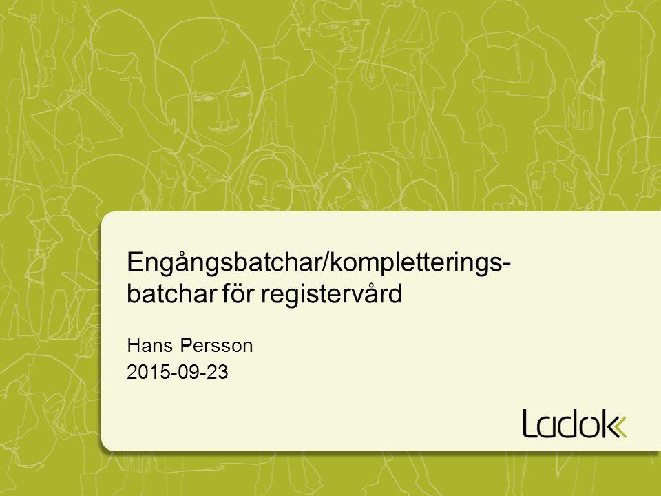 Engångsbatchar/kompletterings- batchar för registervård Hans Persson 2015-09-23