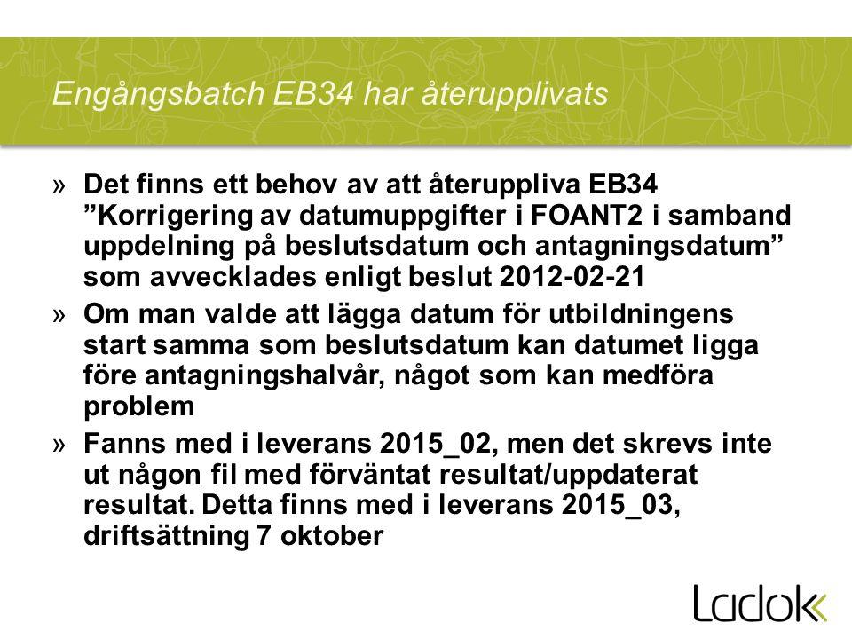 Engångsbatch EB34 har återupplivats »Det finns ett behov av att återuppliva EB34 Korrigering av datumuppgifter i FOANT2 i samband uppdelning på beslutsdatum och antagningsdatum som avvecklades enligt beslut 2012-02-21 »Om man valde att lägga datum för utbildningens start samma som beslutsdatum kan datumet ligga före antagningshalvår, något som kan medföra problem »Fanns med i leverans 2015_02, men det skrevs inte ut någon fil med förväntat resultat/uppdaterat resultat.